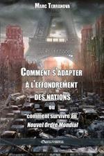 Comment s'adapter a l'effondrement des nations: ou comment survivre au Nouvel Ordre Mondial