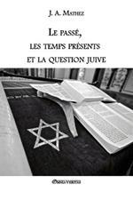 Le passe, les temps presents et la question juive