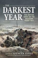 The Darkest Year: The British Army on the Western Front 1917