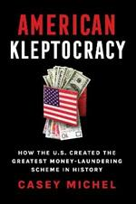 American Kleptocracy: how the US created the greatest money-laundering scheme in history