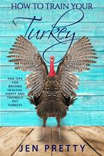 How To Train Your Turkey