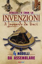 Stacca... e crea le invenzioni di Leonardo da Vinci. Ediz. illustrata