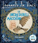 Leonardo da Vinci. Le incredibili macchine. Libro pop-up. Ediz. speciale