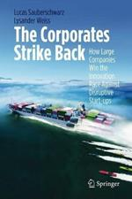 The Corporates Strike Back: How Large Companies Win the Innovation Race Against Disruptive Start-Ups