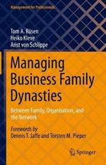 Managing Business Family Dynasties: Between Family, Organisation, and the Network