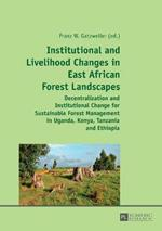Institutional and Livelihood Changes in East African Forest Landscapes: Decentralization and Institutional Change for Sustainable Forest Management in Uganda, Kenya, Tanzania and Ethiopia