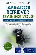 Labrador Retriever Training Vol. 2: Dog Training for your grown-up Labrador Retriever
