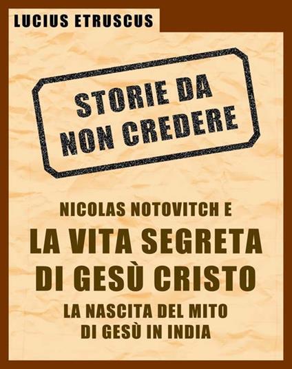 Notovitch e la vita segreta di Gesù - Lucius Etruscus - ebook