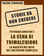 Petronio e la Cena di Trimalchione. Storie da non credere. Vol. 2