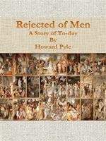 Rejected of men: a story of to-day
