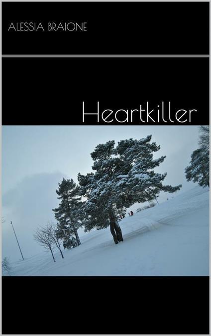 Heartkiller - Alessia Braione - ebook
