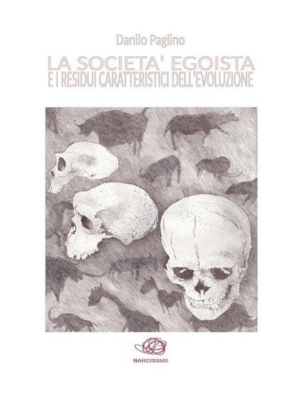 La società egoista e i residui caratteristici dell'evoluzione - Danilo Paglino - ebook