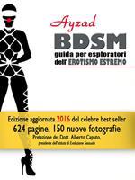 BDSM. Guida per esploratori dell'erotismo estremo