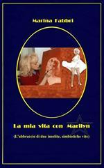 La mia vita con Marilyn. L'abbraccio di due insolite simbiotiche vite