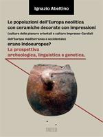 Le popolazioni dell'Europa neolitica con ceramiche decorate con impressioni (culture delle pianure orientali e culture Impresso-Cardiali dell'Europa mediterranea e occidentale) erano indoeuropee? La prospettiva archeologica, linguistica e genetica