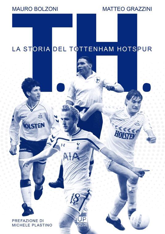 T. H. La storia del Tottenham Hotspur - Mauro Bolzoni,Matteo Grazzini - copertina
