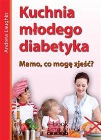 Kuchnia mbodego diabetyka - Andrew Laughin - ebook