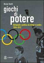 Giochi di potere. Olimpiadi e politica da Atene a Londra 1896-2012