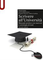 Scrivere all'Università. Manuale pratico con esercizi e antologia di testi