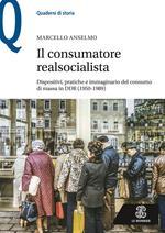 Il consumatore realsocialista. Dispositivi, pratiche e immaginario del consumo di massa in DDR (1950-1989)