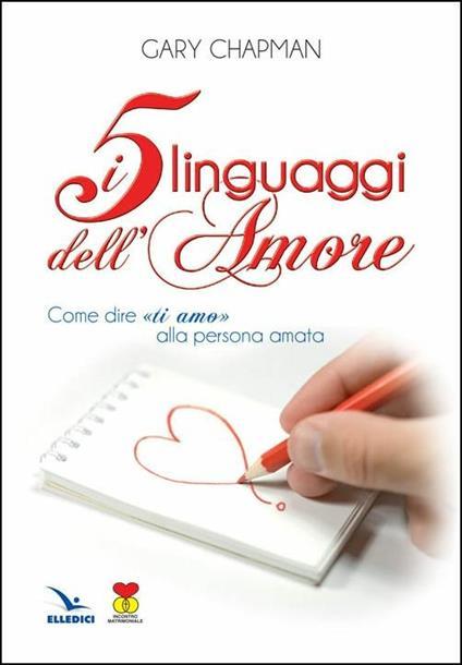I cinque linguaggi dell'amore. Come dire «ti amo» alla persona amata - Gary Chapman - copertina