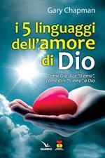 I cinque linguaggi dell'amore di Dio. Come Dio dice