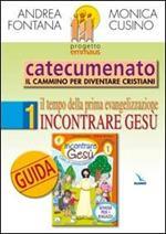 Progetto Emmaus. Catecumenato. Vol. 1: Il tempo della prima evangelizzazione. Incontrare Gesù. Guida.