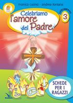 Progetto Emmaus. Catecumenato. Vol. 3: Celebriamo l'amore del Padre. Schede per i ragazzi.