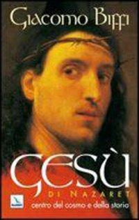 Gesù di Nazaret centro del cosmo e della storia - Giacomo Biffi - copertina