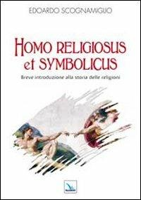 Homo religiosus et symbolicus. Breve introduzione alla storia delle religioni - Edoardo Scognamiglio - copertina