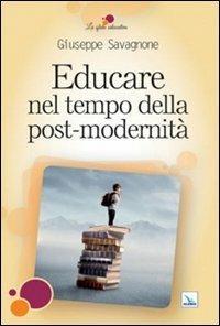 Educare nel tempo della post-modernità - Giuseppe Savagnone - copertina