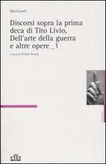 Discorsi sopra la prima deca di Tito Livio-Dell'arte della guerra e altre opere. Vol. 1\2