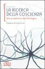 La ricerca della coscienza. Una prospettiva neurobiologica