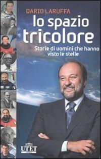 Lo spazio tricolore. Storie di uomini che hanno visto le stelle - Dario Laruffa - copertina