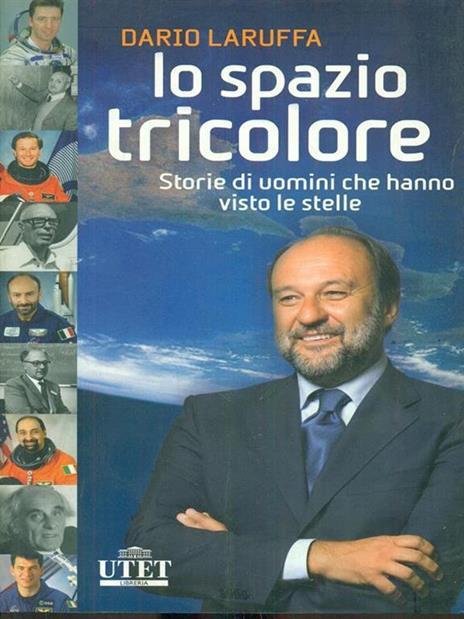 Lo spazio tricolore. Storie di uomini che hanno visto le stelle - Dario Laruffa - 2