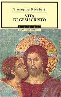 Vita di Gesù Cristo - Giuseppe Ricciotti - copertina