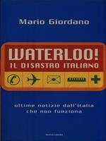 Waterloo! Il disastro italiano. L'Italia che non funziona