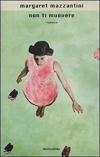 Non ti muovere - Margaret Mazzantini - 2