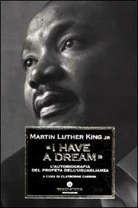 «I have a dream». L'autobiografia del profeta dell'uguaglianza - Martin Luther King - copertina
