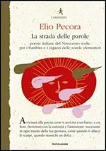 La strada delle parole. Poesie italiane del Novecento scelte per i bambini e i ragazzi delle scuole elementari