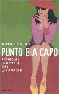 Punto e a capo. Ricominciare la nuova vita dopo la separazione - Barbara Benedettelli - copertina