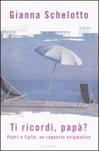 Ti ricordi, papà? Padri e figlie, un rapporto enigmatico - Gianna Schelotto - 5
