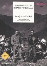 Long Way Round. Viaggio in motocicletta da un capo all'altro del mondo - Ewan McGregor,Charley Boorman - copertina