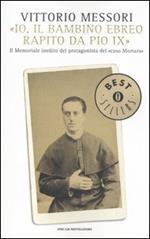 «Io, il bambino ebreo rapito da Pio IX». Il memoriale inedito del protagonista del «caso Mortara»