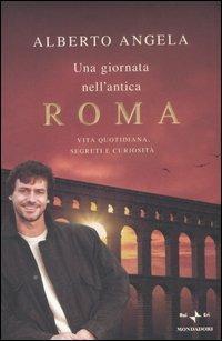 Una giornata nell'antica Roma. Vita quotidiana, segreti e curiosità - Alberto Angela - copertina