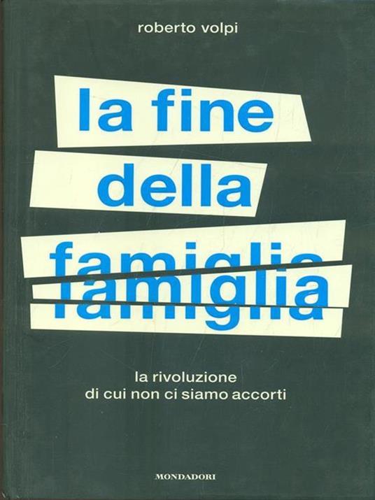 La fine della famiglia. La rivoluzione di cui non ci siamo accorti - Roberto Volpi - 2