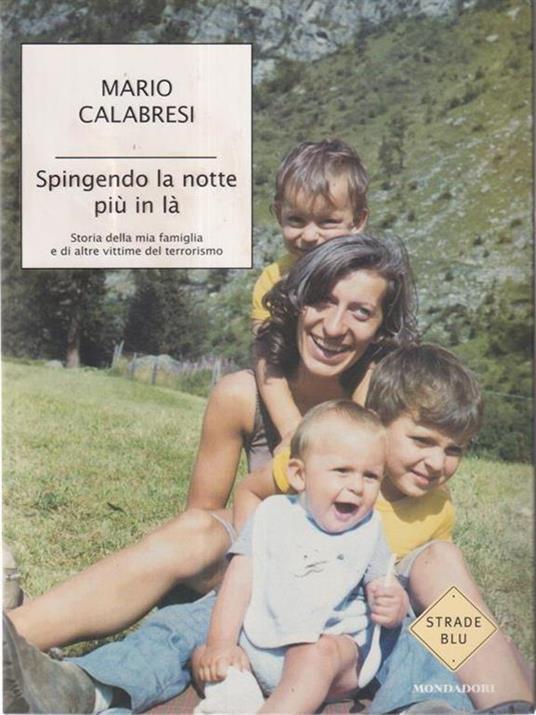 Spingendo la notte più in là. Storia della mia famiglia e di altre vittime del terrorismo - Mario Calabresi - copertina