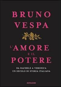 L' amore e il potere. Da Rachele a Veronica, un secolo di storia italiana - Bruno Vespa - copertina