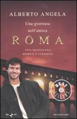 Una giornata nell'antica Roma. Vita quotidiana, segreti e curiosità