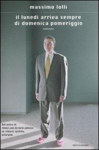 Il lunedì arriva sempre di domenica pomeriggio - Massimo Lolli - copertina